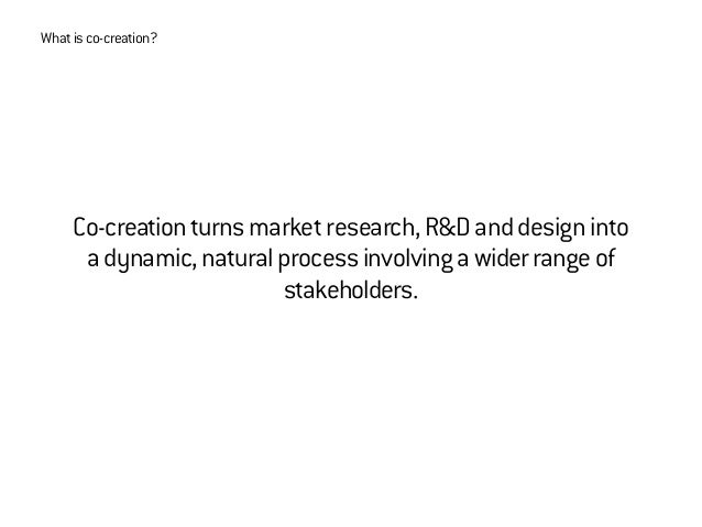 Thoseinvolvedinco-creation-insideandoutsidethesponsoringorganisationorbrand-mustbewillingtosharetheriskandharnesstheirskil...