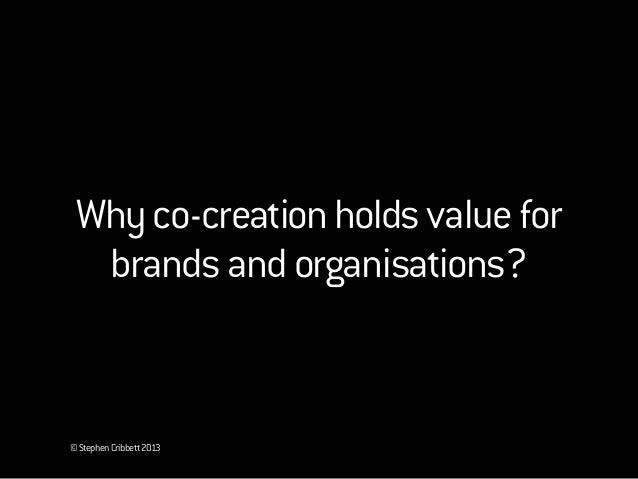 Peoplewanttobeinvolvedinwhatiscreatedforthem.Whyco-creationholdsvalueforbrandsandorganisations?