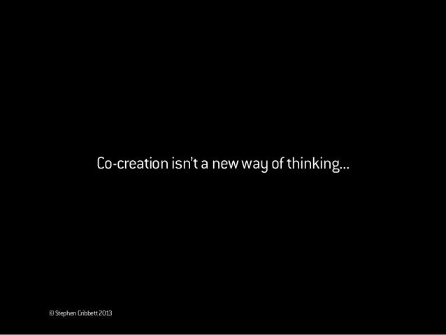 ©StephenCribbett2013Co-creationisn'tanewwayofthinking...