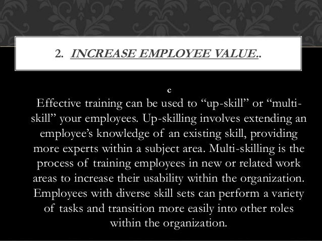 """c Effective training can be used to """"up-skill"""" or """"multi- skill"""" your employees. Up-skilling involves extending an employe..."""
