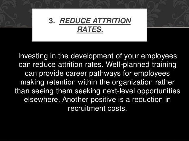 Investing in the development of your employees can reduce attrition rates. Well-planned training can provide career pathwa...