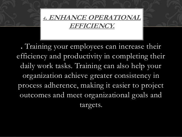 . Training your employees can increase their efficiency and productivity in completing their daily work tasks. Training ca...