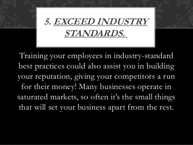 Training your employees in industry-standard best practices could also assist you in building your reputation, giving your...