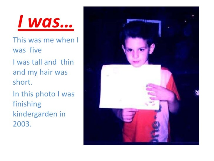 I was… <br />This wasme whenI was  five <br />I was tall and  thin and my hairwas short. <br />In this photoI wasfinishing...