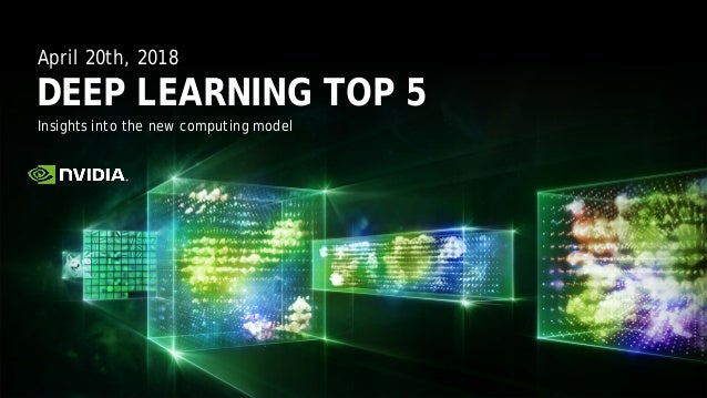 Insights into the new computing model DEEP LEARNING TOP 5 April 20th, 2018