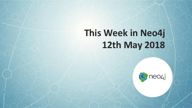 This Week in Neo4j 12th May 2018