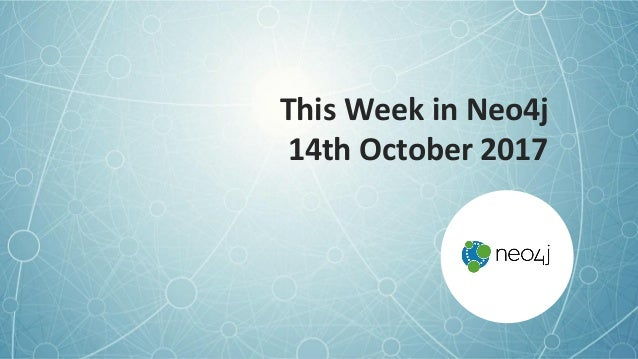 This Week in Neo4j 14th October 2017