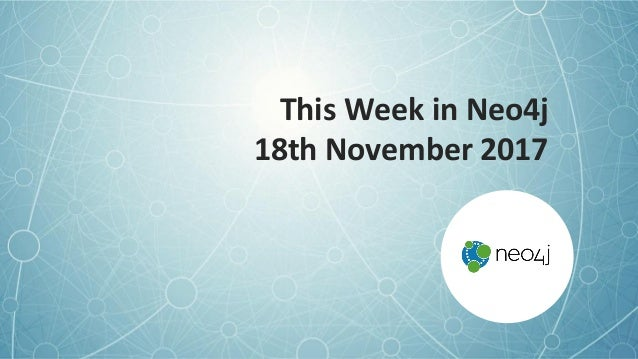 This Week in Neo4j 18th November 2017