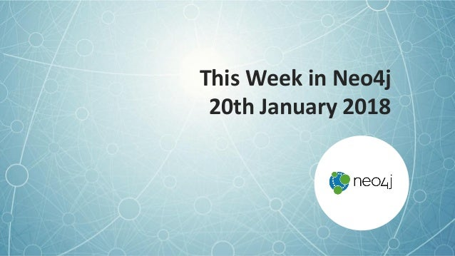 This Week in Neo4j 20th January 2018