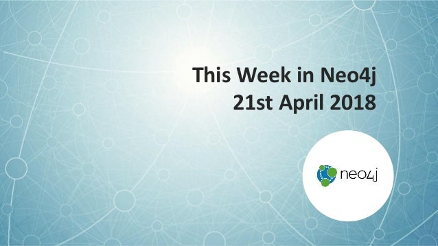 This Week in Neo4j 21st April 2018