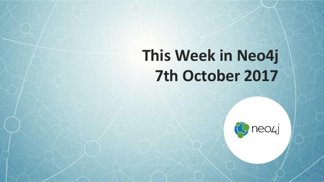 This Week in Neo4j 7th October 2017
