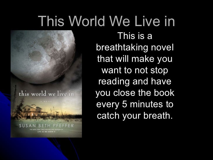 This World We Live in This is a breathtaking novel that will make you want to not stop reading and have you close the book...