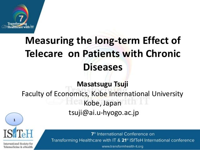 1 Measuring the long-term Effect of Telecare on Patients with Chronic Diseases Masatsugu Tsuji Faculty of Economics, Kobe ...