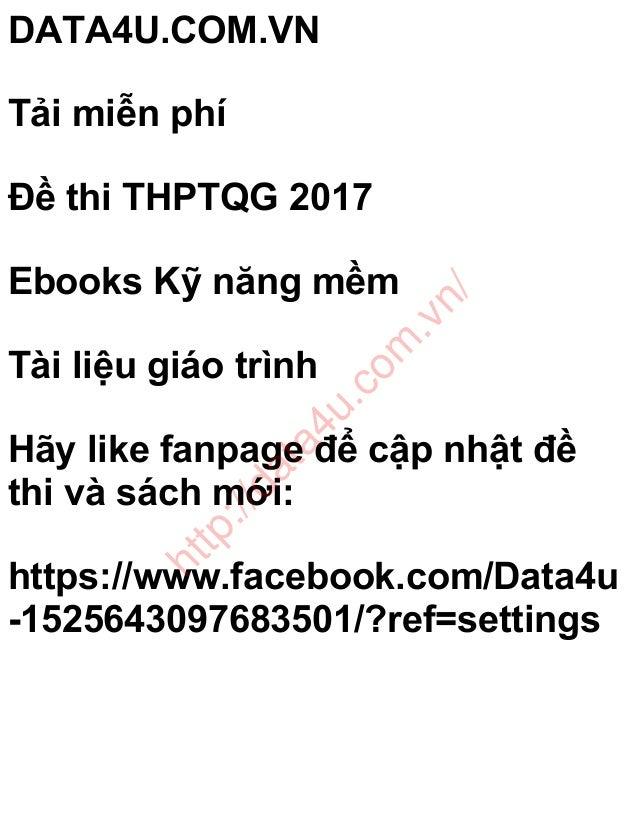 DATA4U.COM.VN Tải miễn phí Đề thi THPTQG 2017 Ebooks Kỹ năng mềm Tài liệu giáo trình Hãy like fanpage để cập nhật đề thi v...