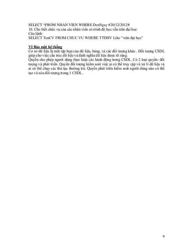9 SELECT *FROM NHAN VIEN WHERE DenNgay #20/12/2012# 10. Cho biết chức vụ của các nhân viên có trình độ học vấn trên đại họ...