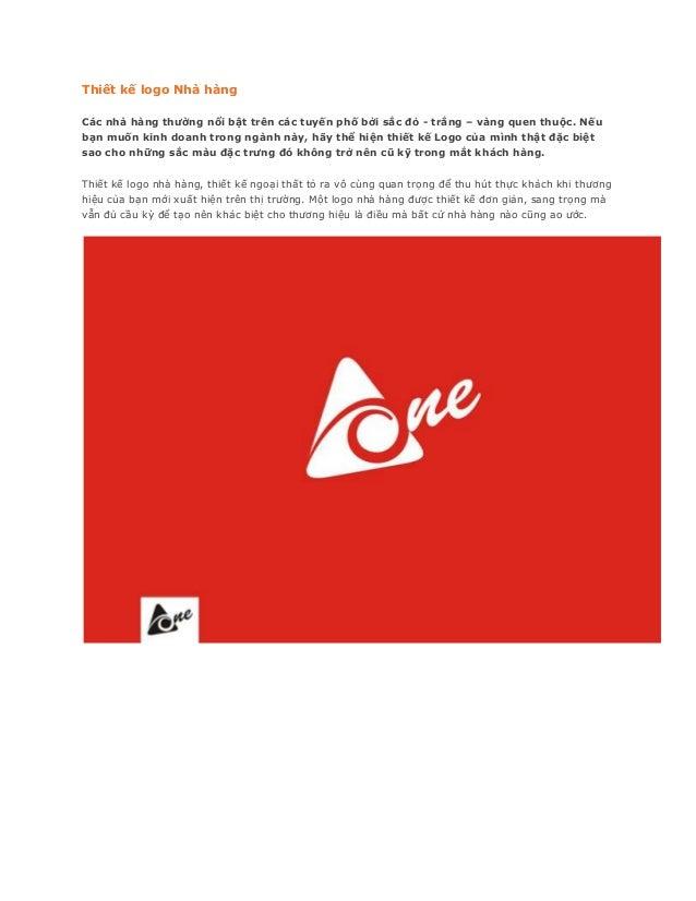 Thiết kế logo Nhà hàngCác nhà hàng thường nổi bật trên các tuyến phố bởi sắc đỏ - trắng – vàng quen thuộc. Nếubạn muốn kin...