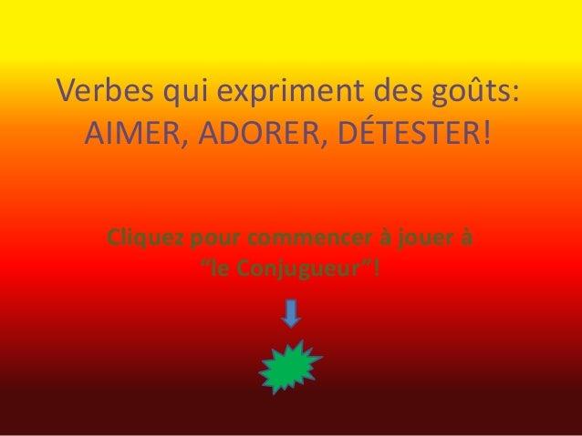 """Verbes qui expriment des goûts: AIMER, ADORER, DÉTESTER! Cliquez pour commencer à jouer à """"le Conjugueur""""!"""