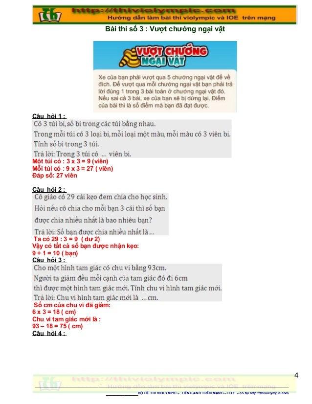 Bài thi số 3 : Vượt chướng ngại vật Câu hỏi 1 : Một túi có : 3 x 3 = 9 (viên) Mỗi túi có : 9 x 3 = 27 ( viên) Đáp số: 27 v...