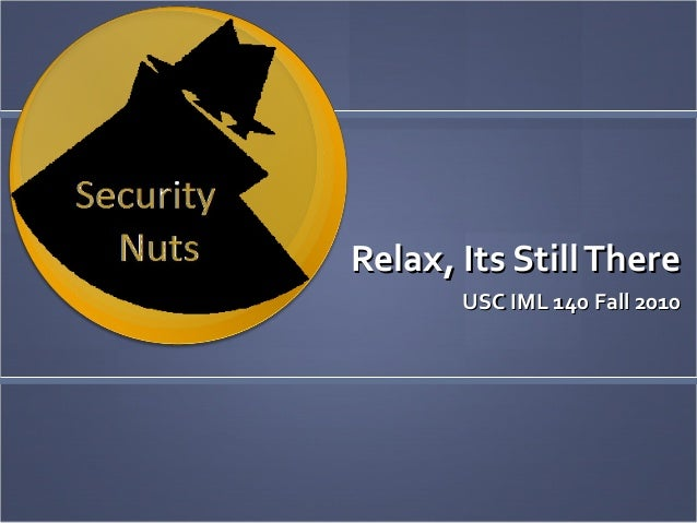 Relax, Its StillThereRelax, Its StillThere USC IML 140 Fall 2010USC IML 140 Fall 2010