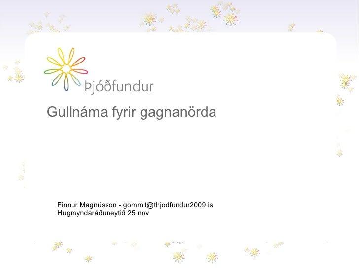 Gullnáma fyrir gagnanörda      Finnur Magnússon - gommit@thjodfundur2009.is  Hugmyndaráðuneytið 25 nóv