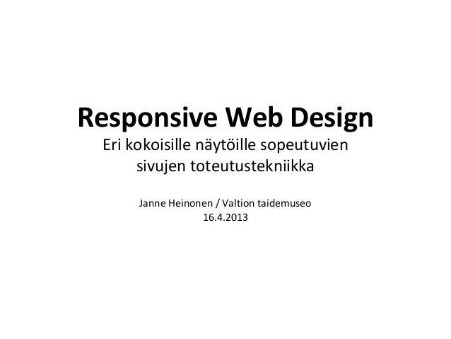 Responsive Web DesignEri kokoisille näytöille sopeutuviensivujen toteutustekniikkaJanne Heinonen / Valtion taidemuseo16.4....