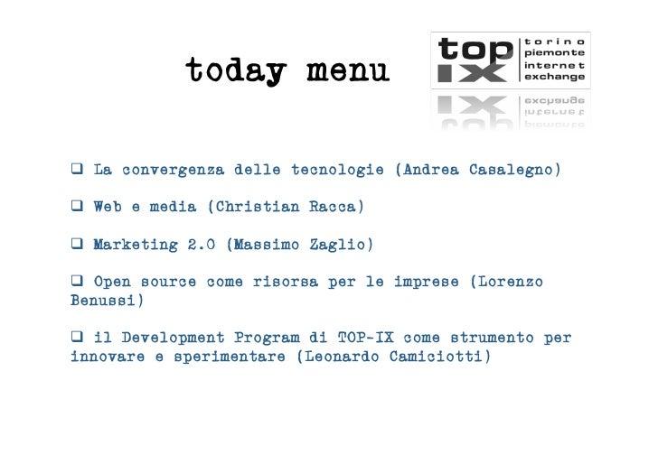 today menu   La convergenza delle tecnologie (Andrea Casalegno)   Web e media (Christian Racca)   Marketing 2.0 (Mas...
