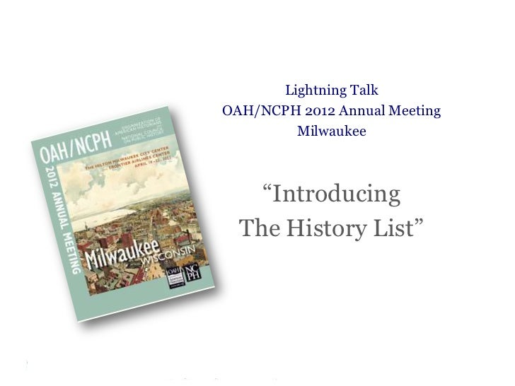 """Lightning TalkOAH/NCPH 2012 Annual Meeting        Milwaukee    """"Introducing  The History List"""""""