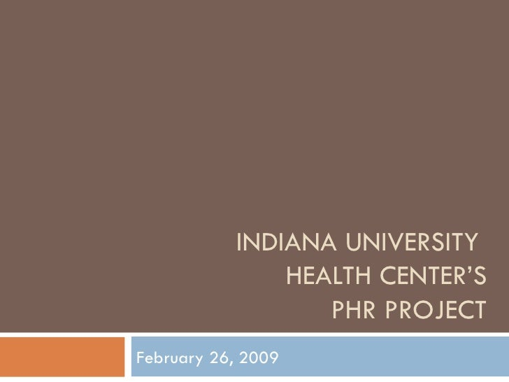 INDIANA UNIVERSITY  HEALTH CENTER'S PHR PROJECT February 26, 2009