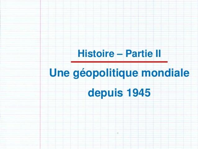 Histoire – Partie IIUne géopolitique mondialedepuis 1945