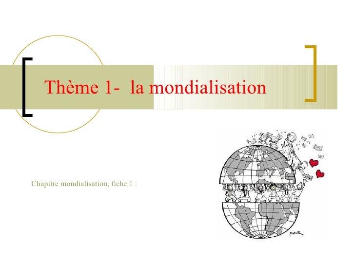 Chapitre mondialisation, fiche 1 : Thème 1-  la mondialisation