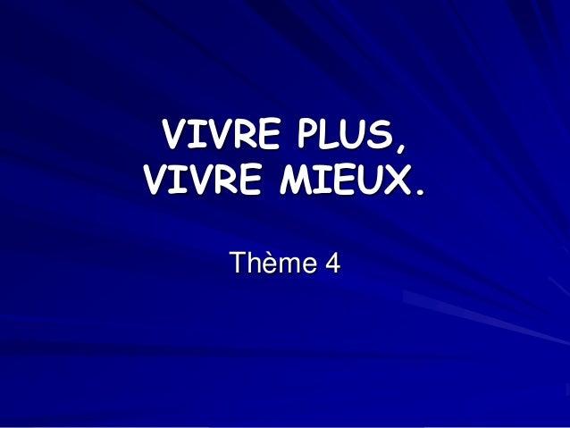 VIVRE PLUS, VIVRE MIEUX. Thème 4
