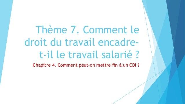 Thème 7. Comment le droit du travail encadre- t-il le travail salarié ? Chapitre 4. Comment peut-on mettre fin à un CDI ?