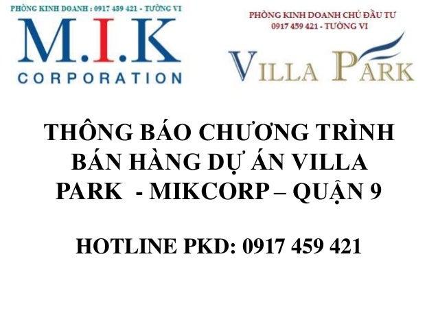 THÔNG BÁO CHƯƠNG TRÌNH BÁN HÀNG DỰ ÁN VILLA PARK - MIKCORP – QUẬN 9 HOTLINE PKD: 0917 459 421