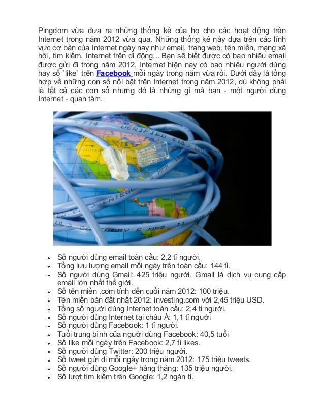Pingdom vừa đưa ra những thống kê của họ cho các hoạt động trênInternet trong năm 2012 vừa qua. Những thống kê này dựa trê...