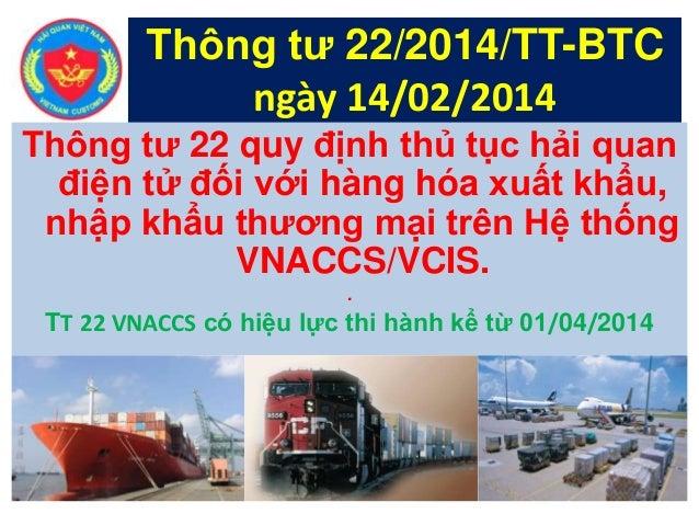 Thông tư 22 quy định thủ tục hải quan điện tử đối với hàng hóa xuất khẩu, nhập khẩu thương mại trên Hệ thống VNACCS/VCIS. ...