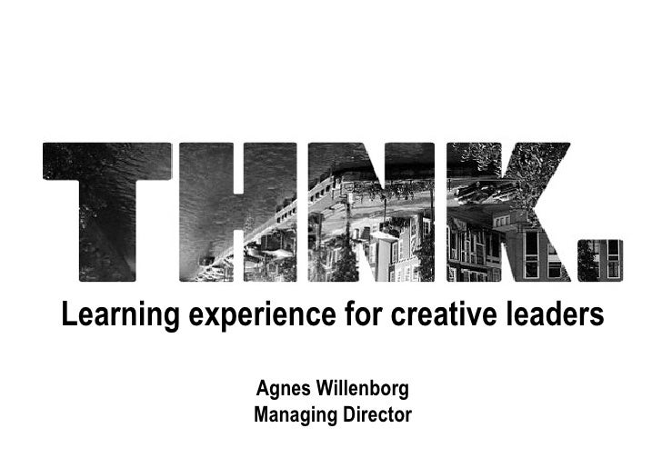Learning experience for creative leaders Agnes Willenborg Managing Director