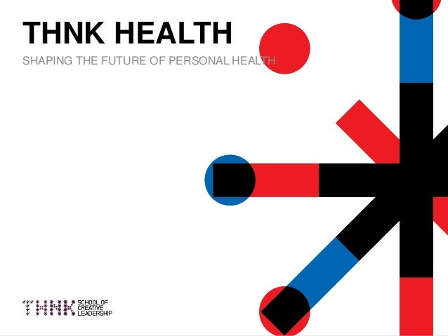 1 THNK HEALTH SHAPING THE FUTURE OF PERSONAL HEALTH