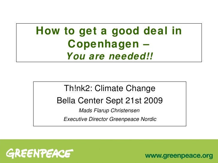 How to get a good deal in Copenhagen – You are needed!! Th!nk2: Climate Change Bella Center Sept 21st 2009 Mads Flarup Chr...