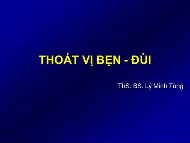 THOÁT VỊ BẸN - ĐÙI ThS. BS. Lý Minh Tùng