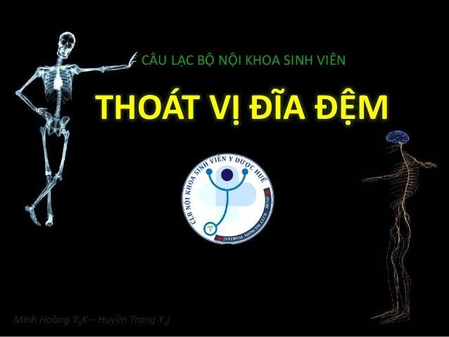 THOÁT VỊ ĐĨA ĐỆM CÂU LẠC BỘ NỘI KHOA SINH VIÊN Minh Hoàng Y5K – Huyền Trang Y4I