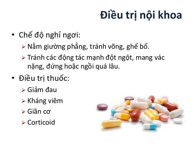 • Giảm đau  Paracetamol 1-3g/ngày chia 2-4 lần.  NSAIDs: Meloxicam 15mg/d; Diclofenac 75- 150mg/d.  Trường hợp đau nhiề...