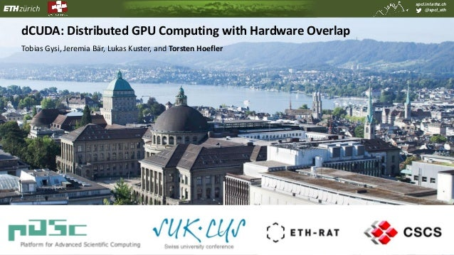 spcl.inf.ethz.ch @spcl_eth Tobias Gysi, Jeremia Bär, Lukas Kuster, and Torsten Hoefler dCUDA: Distributed GPU Computing wi...