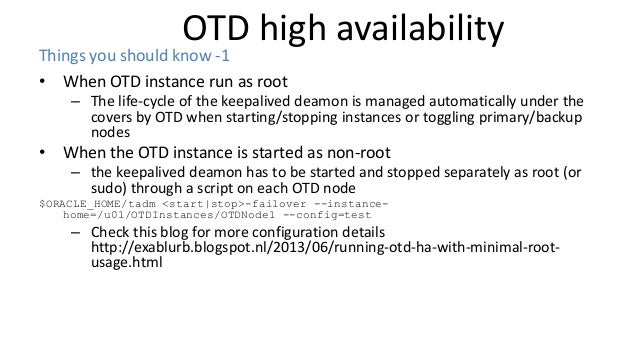 OTD high availability • When OTD instance run as root – The life-cycle of the keepalived deamon is managed automatically u...