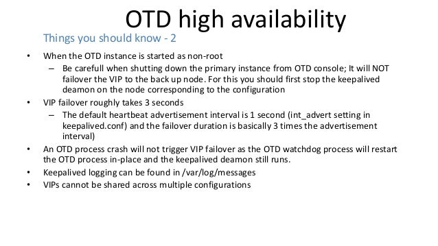 OTD high availability • When the OTD instance is started as non-root – Be carefull when shutting down the primary instance...