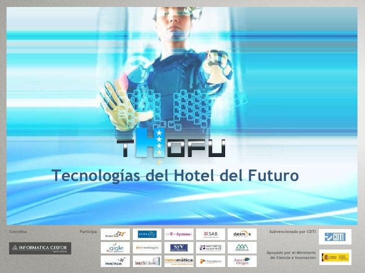 Tecnologías del Hotel del Futuro Coordina Participa Subvencionado por CDTI Apoyado por el Ministerio de Ciencia e Innovación