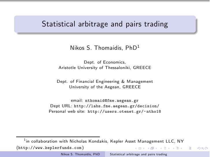 Statistical arbitrage and pairs trading                         Nikos S. Thomaidis, PhD1                               Dep...