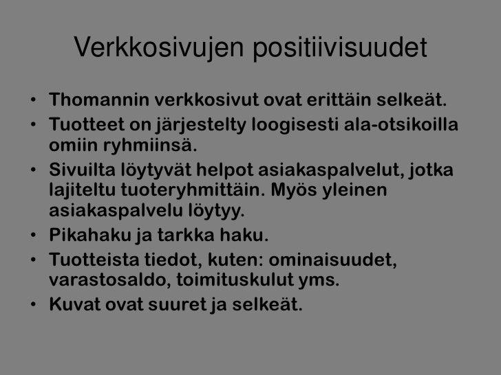 Verkkosivujen positiivisuudet• Thomannin verkkosivut ovat erittäin selkeät.• Tuotteet on järjestelty loogisesti ala-otsiko...