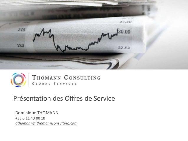 Présentation des Offres de ServiceDominique THOMANN+33 6 11 40 00 10dthomann@thomannconsulting.com