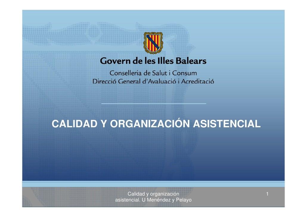 CALIDAD Y ORGANIZACIÓN ASISTENCIAL                     Calidad y organización       1           asistencial. U Menéndez y ...