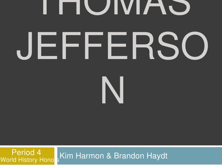 ThomasJefferson<br />Kim Harmon & Brandon Haydt<br />Period 4<br />World History Honors<br />